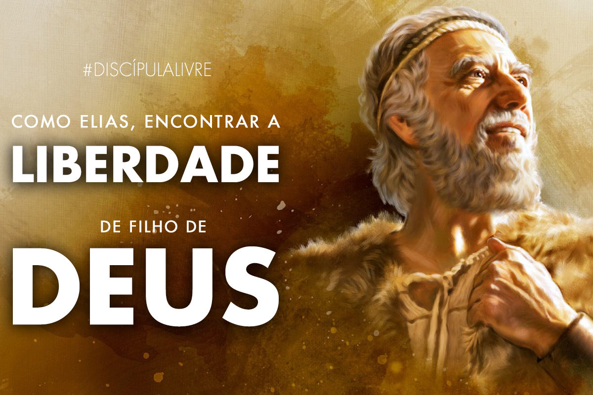 Como Elias, encontrar a liberdade de filho de Deus!