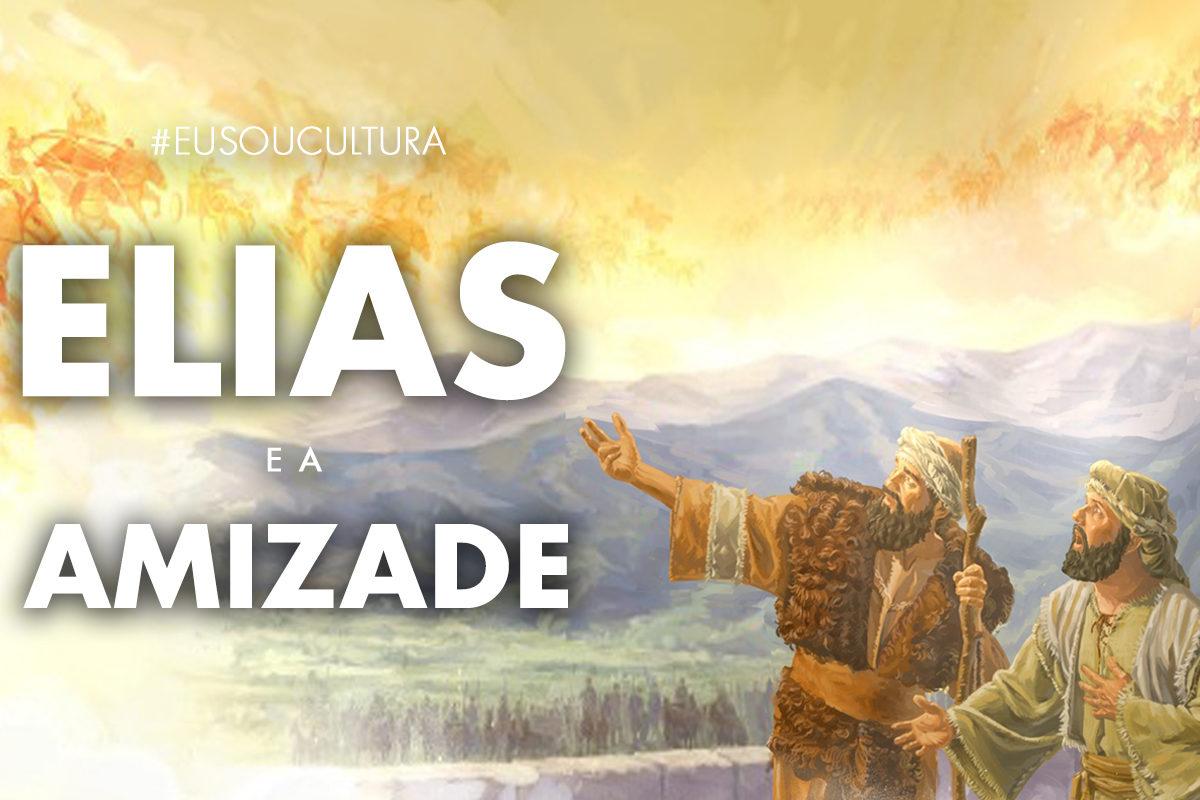 Elias e o Dom de ser Amigo